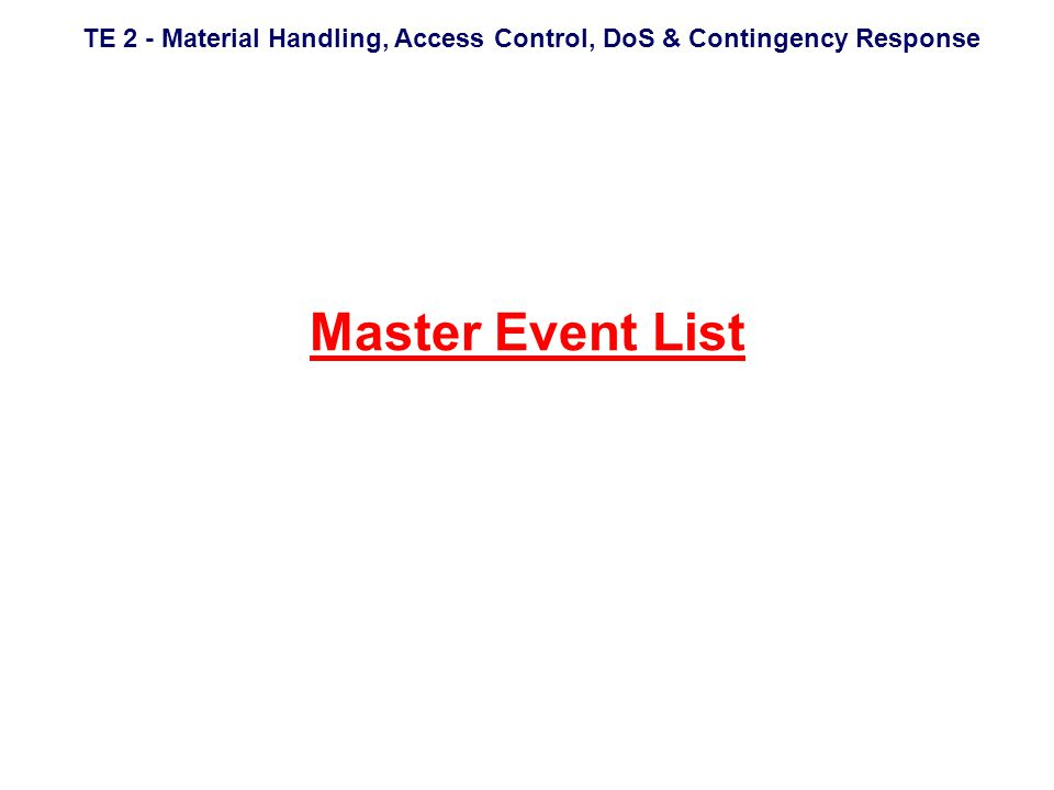 TE 2 - Material Handling, Access Control, DoS & Contingency Response Master Event List