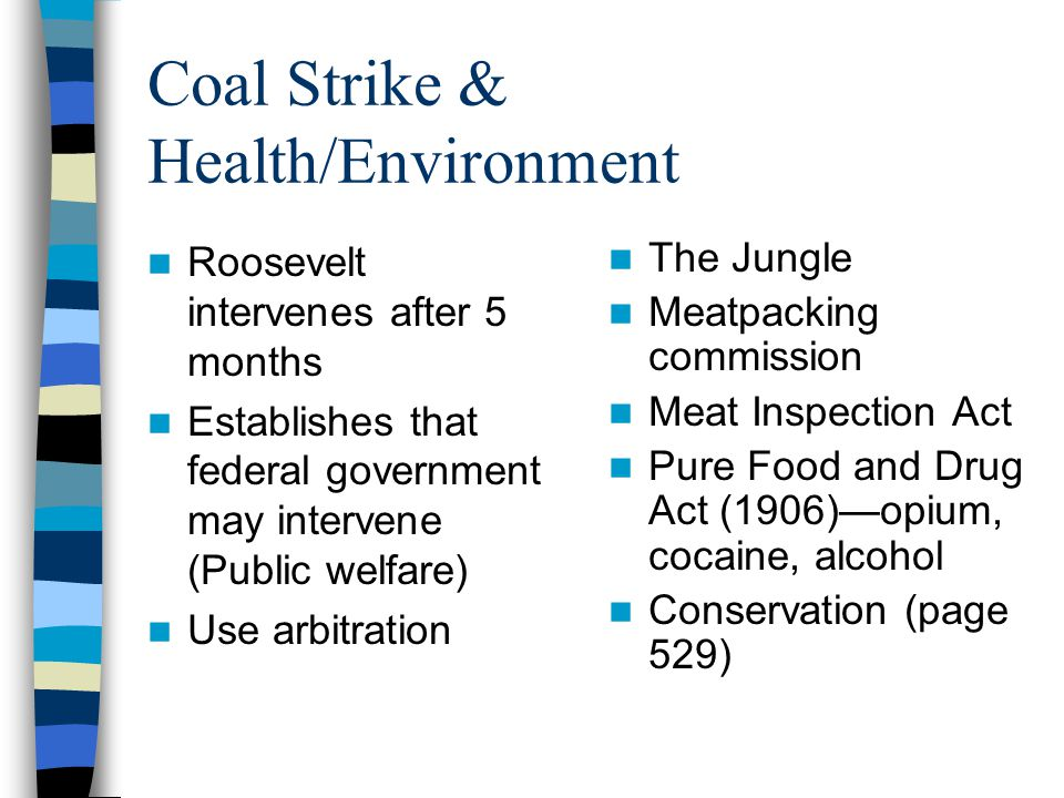 Coal Strike & Health/Environment Roosevelt intervenes after 5 months Establishes that federal government may intervene (Public welfare) Use arbitratio