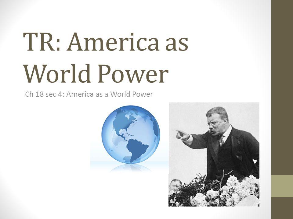 TR: America as World Power Ch 18 sec 4: America as a World Power