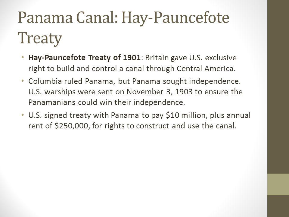 Panama Canal: Hay-Pauncefote Treaty Hay-Pauncefote Treaty of 1901: Britain gave U.S.
