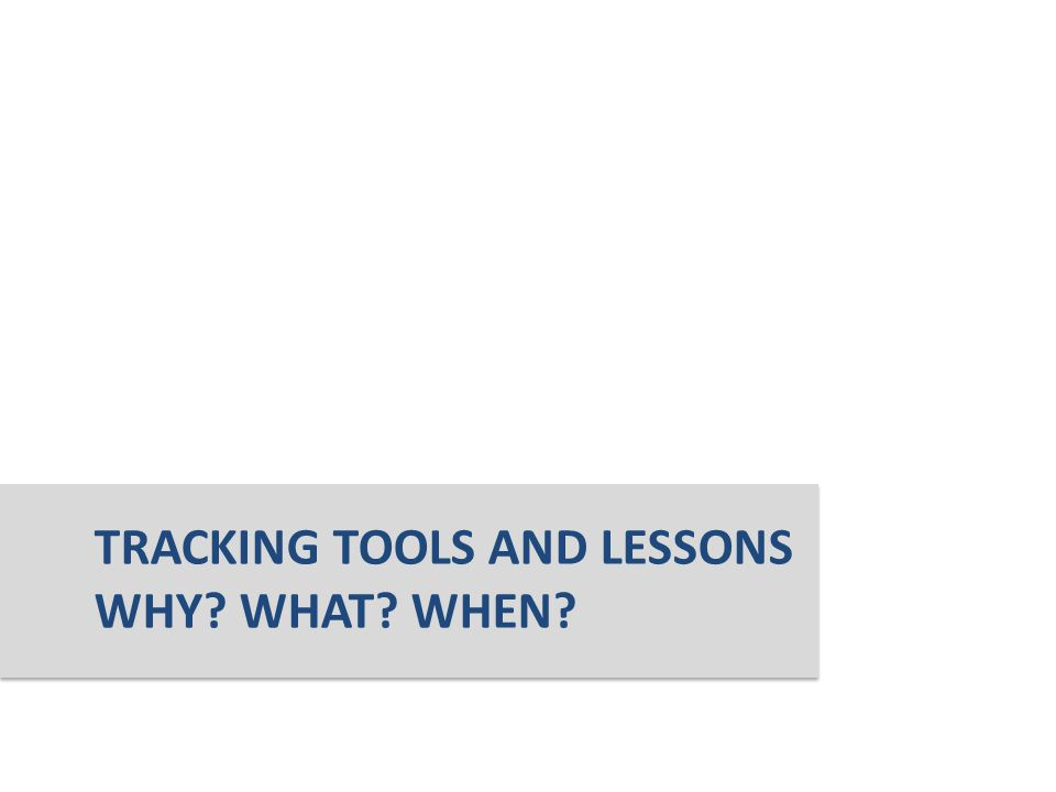 TRACKING TOOLS AND LESSONS WHY WHAT WHEN
