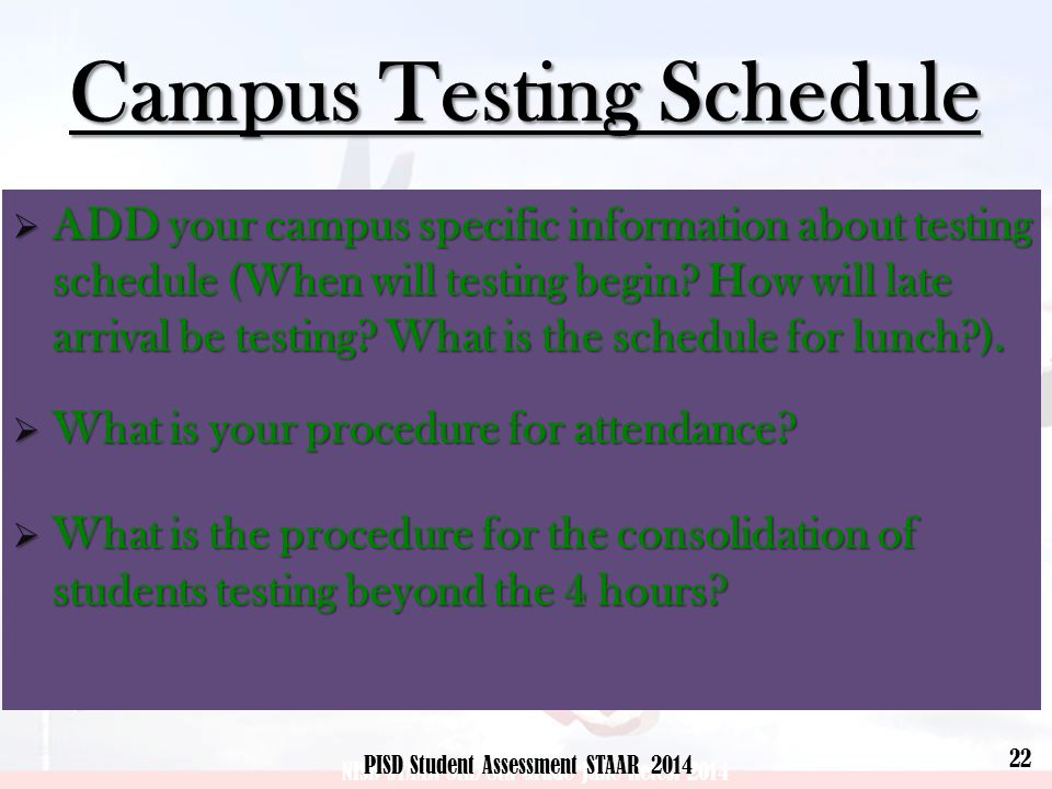 Campus Testing Schedule  ADD your campus specific information about testing schedule (When will testing begin.