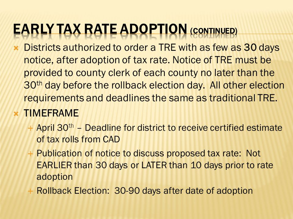  Districts authorized to order a TRE with as few as 30 days notice, after adoption of tax rate. Notice of TRE must be provided to county clerk of eac