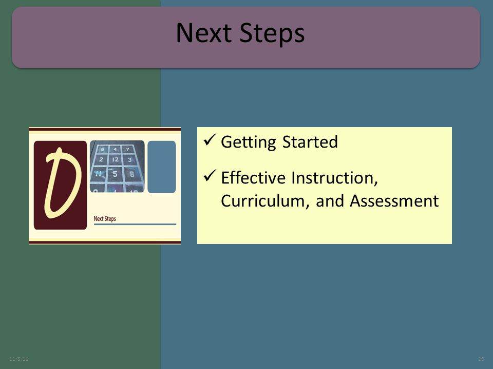 Getting Started Effective Instruction, Curriculum, and Assessment 11/8/1126 Next Steps