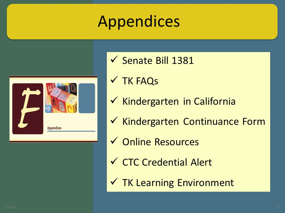 Senate Bill 1381 TK FAQs Kindergarten in California Kindergarten Continuance Form Online Resources CTC Credential Alert TK Learning Environment 11/8/1127 Appendices