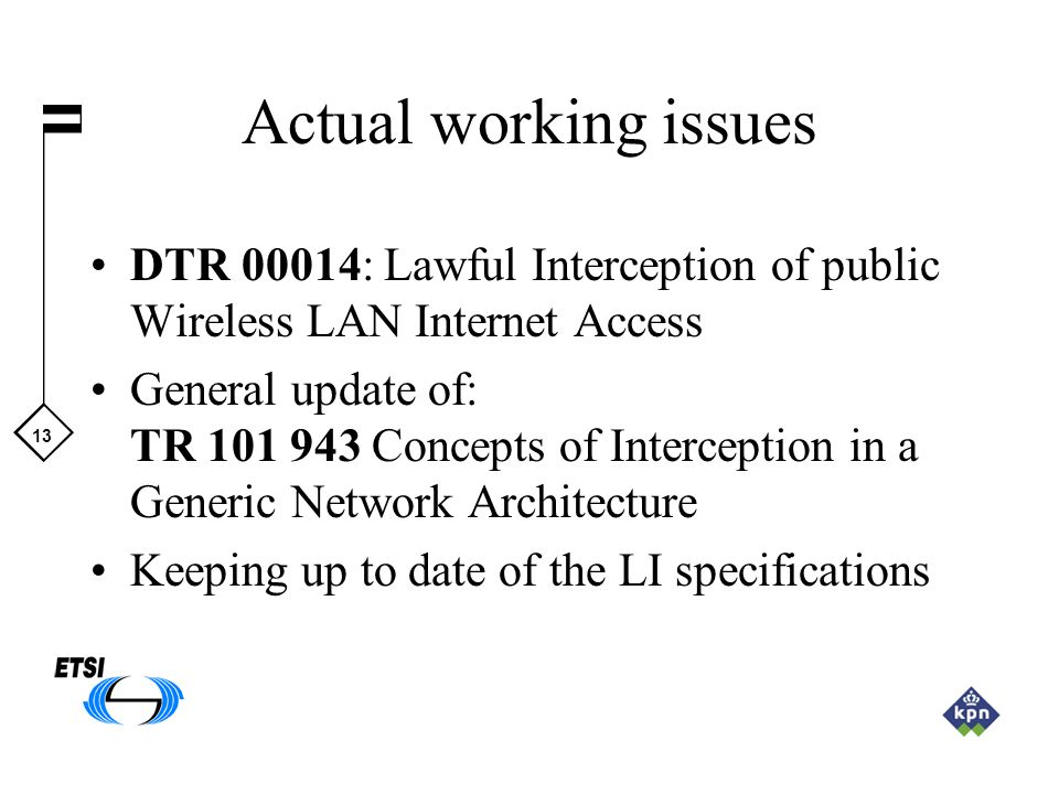 13 Actual working issues DTR 00014: Lawful Interception of public Wireless LAN Internet Access General update of: TR 101 943 Concepts of Interception