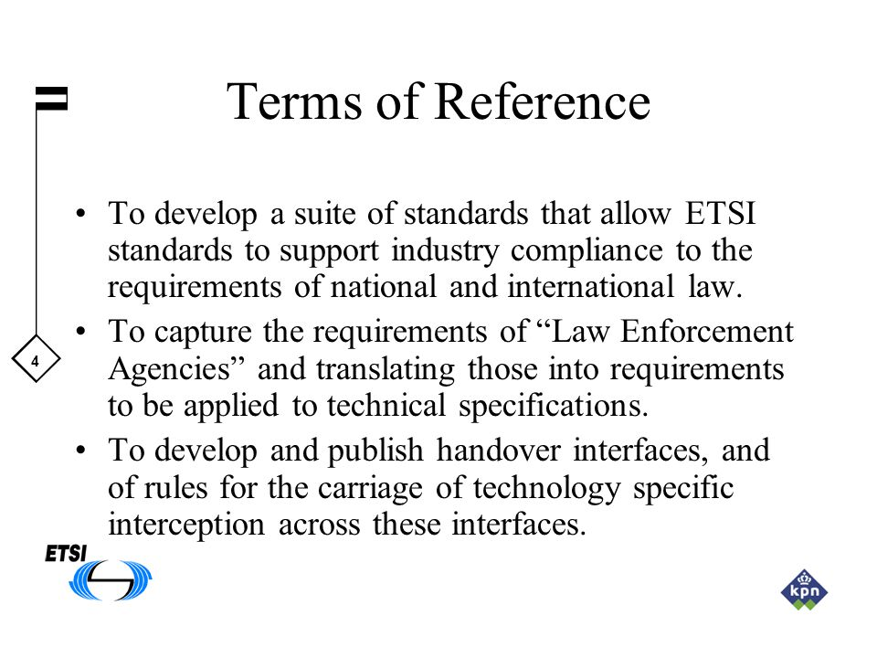 4 Terms of Reference To develop a suite of standards that allow ETSI standards to support industry compliance to the requirements of national and inte