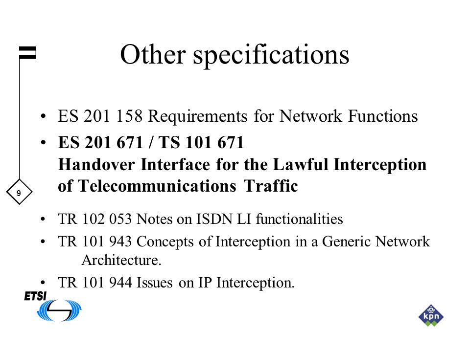 9 Other specifications ES 201 158 Requirements for Network Functions ES 201 671 / TS 101 671 Handover Interface for the Lawful Interception of Telecom
