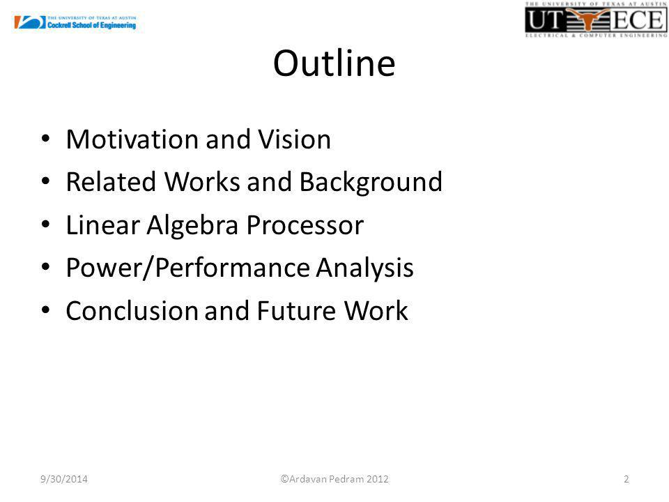 Outline Motivation and Vision Related Works and Background Linear Algebra Processor Power/Performance Analysis Conclusion and Future Work 9/30/20142©Ardavan Pedram 2012