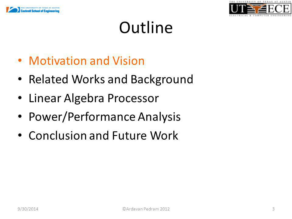 Outline Motivation and Vision Related Works and Background Linear Algebra Processor Power/Performance Analysis Conclusion and Future Work 9/30/20143©Ardavan Pedram 2012