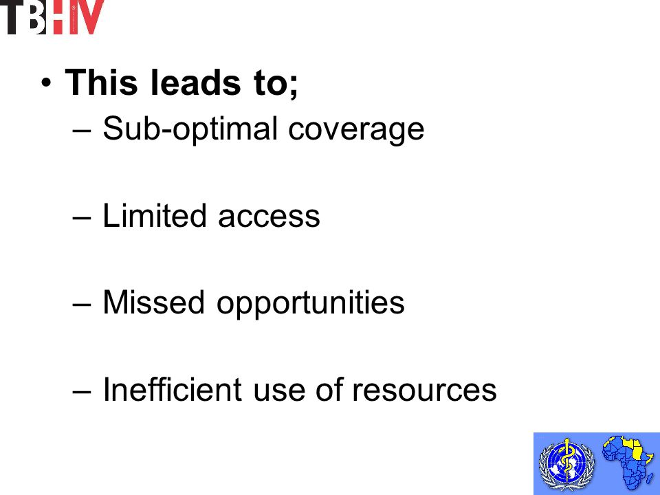 This leads to; – Sub-optimal coverage – Limited access – Missed opportunities – Inefficient use of resources