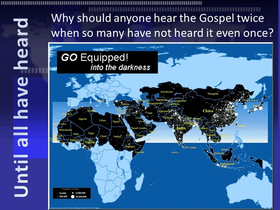 Why should anyone hear the Gospel twice when so many have not heard it even once