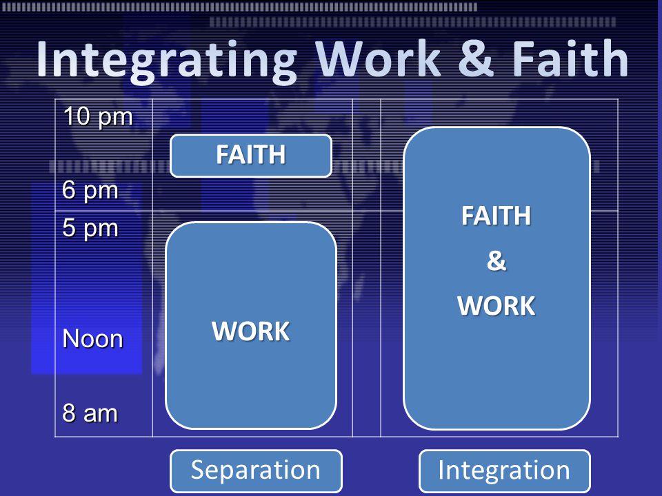 10 pm 6 pm 5 pm Noon 8 am Separation Integration FAITH WORK FAITH&WORK