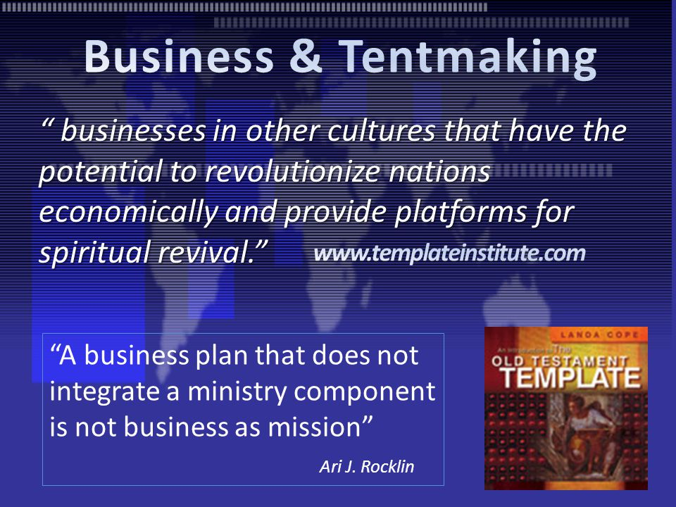 businesses in other cultures that have the potential to revolutionize nations economically and provide platforms for spiritual revival. A business plan that does not integrate a ministry component is not business as mission Ari J.