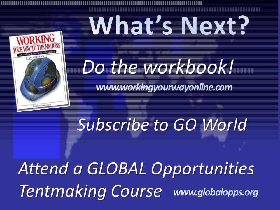 Do the workbook! Subscribe to GO World Attend a GLOBAL Opportunities Tentmaking Course