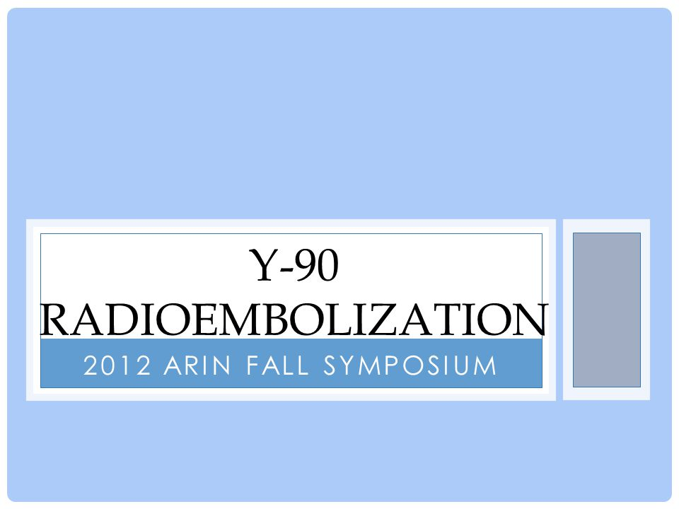 CLINICAL RESPONSE Symptom relief: 50% at 3 and 6 months Radioembolization is a treatment, not a cure.