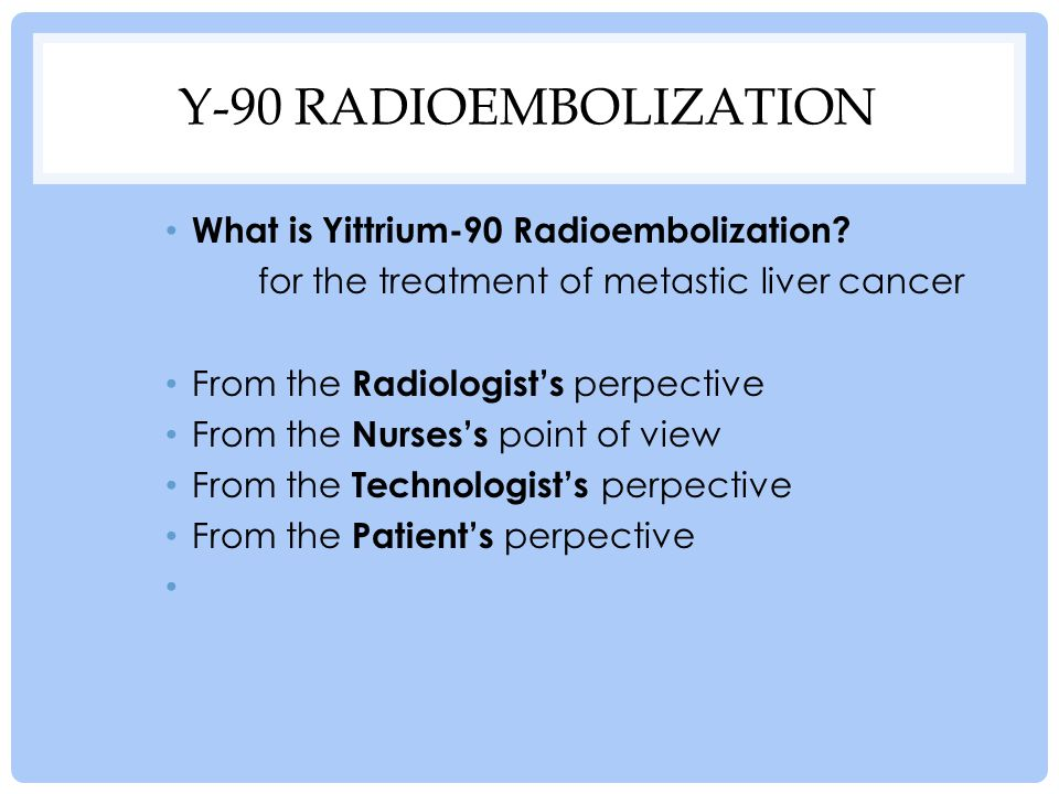 WHAT IS RADIOEMBOLIZATION.Radiation therapy and embolization to treat cancer of the liver.