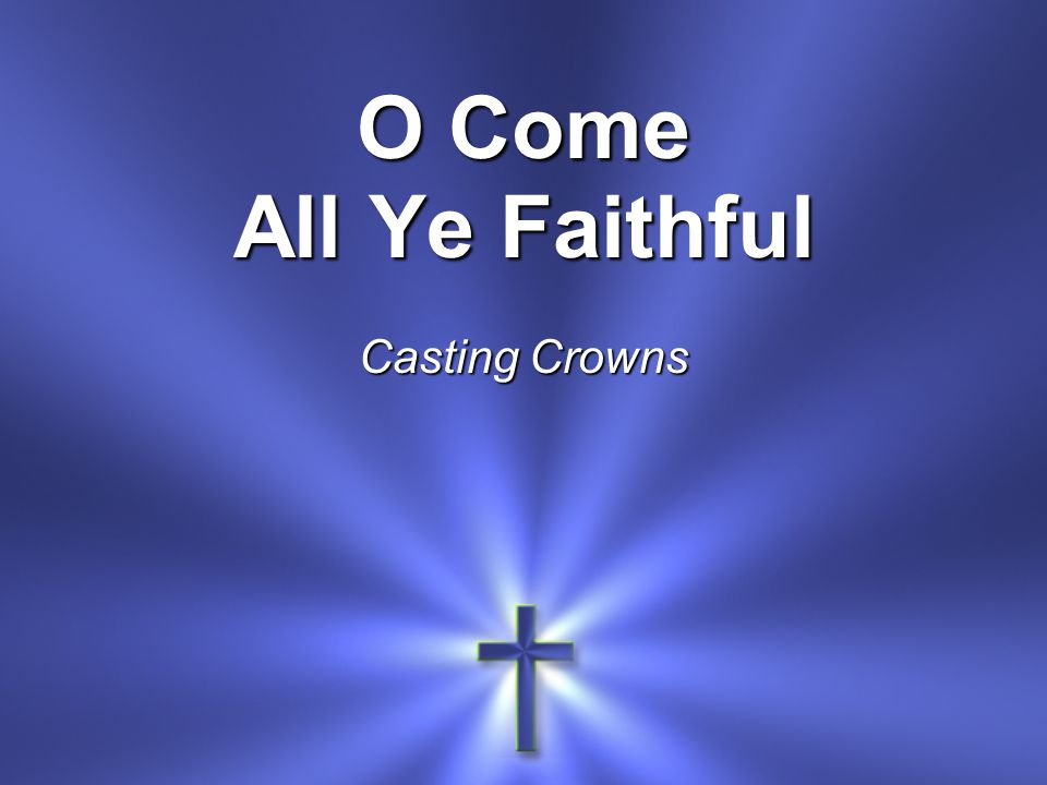 O come let us adore Him Christ, the Lord Performed by Casting Crowns Written by John F.