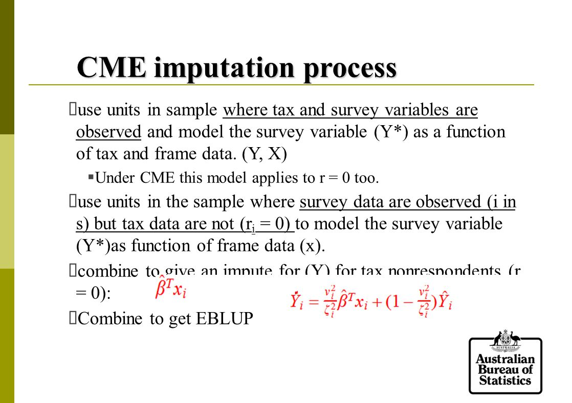 CME imputation process  use units in sample where tax and survey variables are observed and model the survey variable (Y*) as a function of tax and frame data.