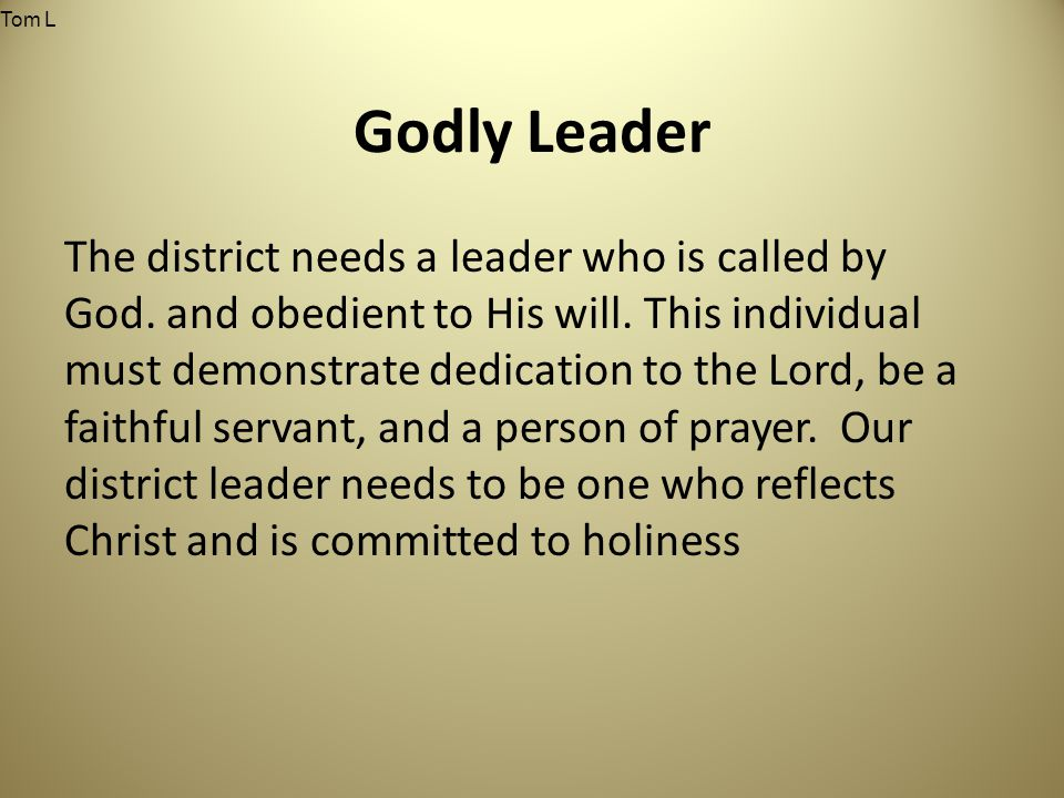 Godly Leader The district needs a leader who is called by God.