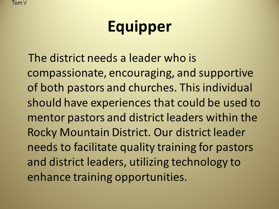 Equipper The district needs a leader who is compassionate, encouraging, and supportive of both pastors and churches.