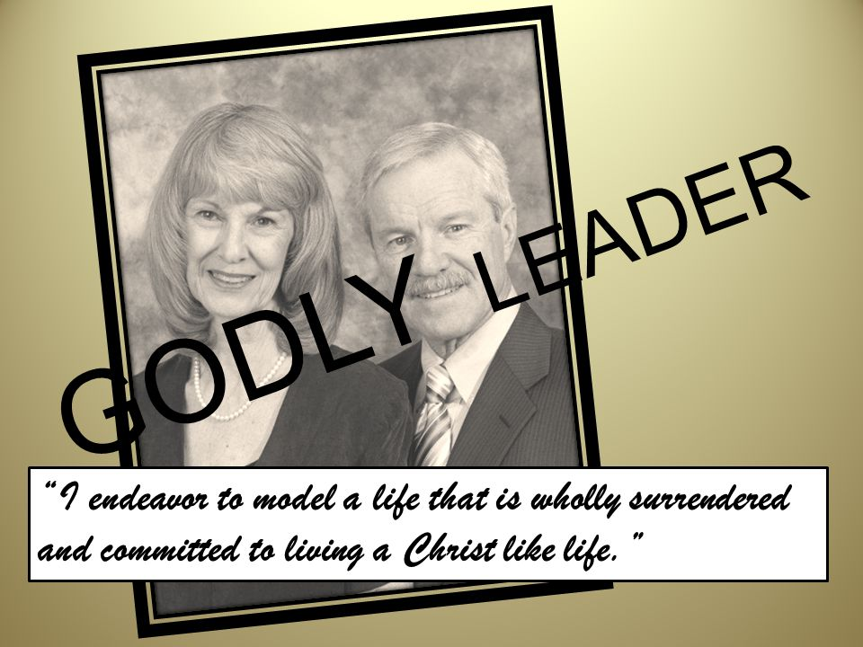 I endeavor to model a life that is wholly surrendered and committed to living a Christ like life. GODLY LEADER