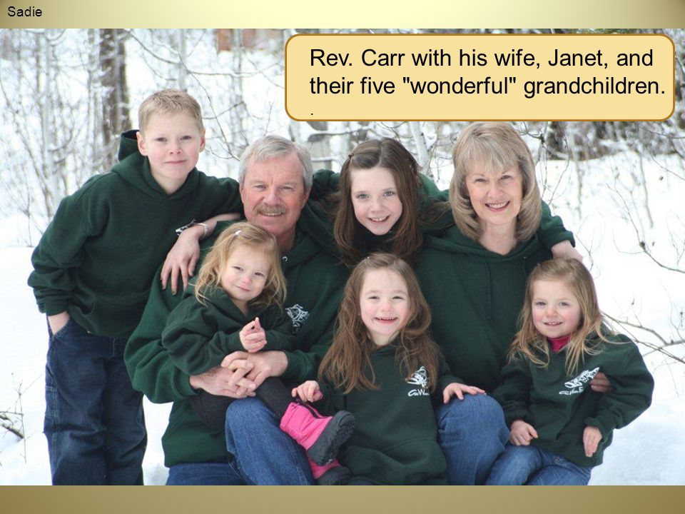 Rev. Carr with his wife, Janet, and their five wonderful grandchildren.. Sadie