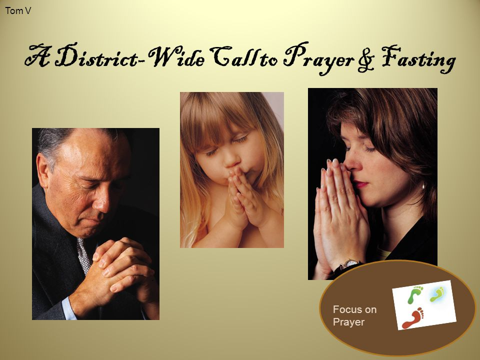 A District-Wide Call to Prayer & Fasting Focus on Prayer Tom V