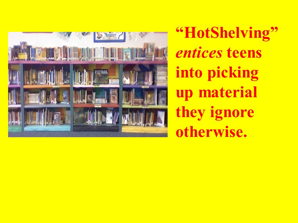 HotShelving helps teens reluctant approach our desks