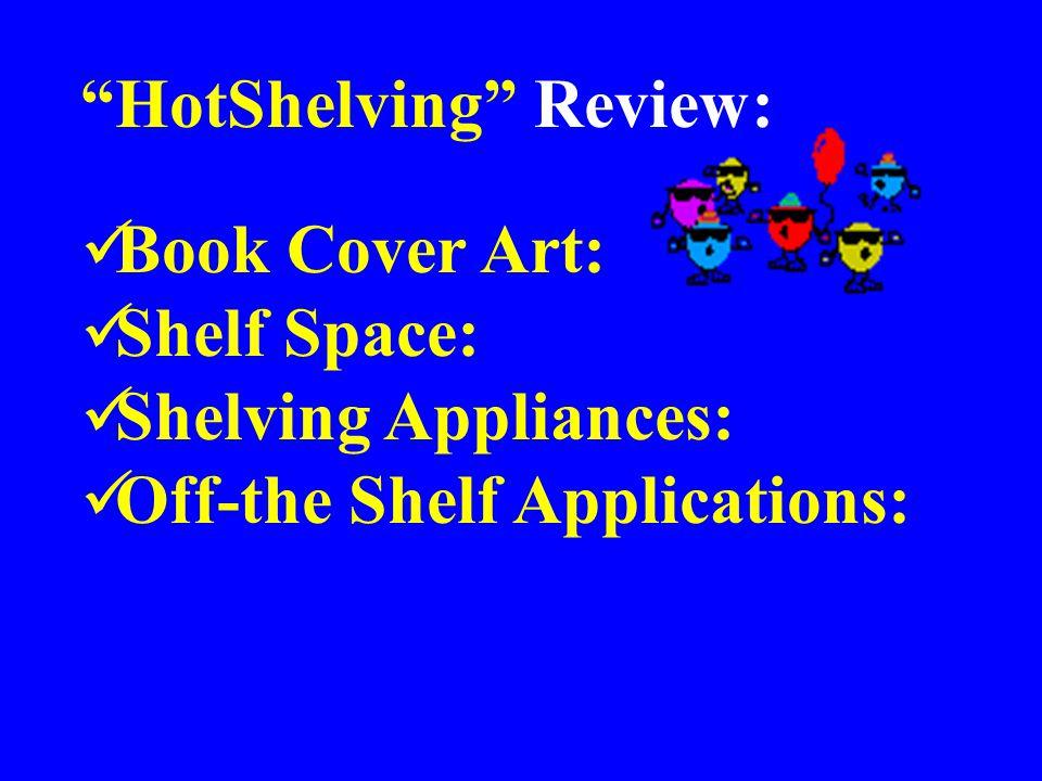 HotShelving Review: Book Cover Art: Shelf Space: Shelving Appliances: Off-the Shelf Applications: