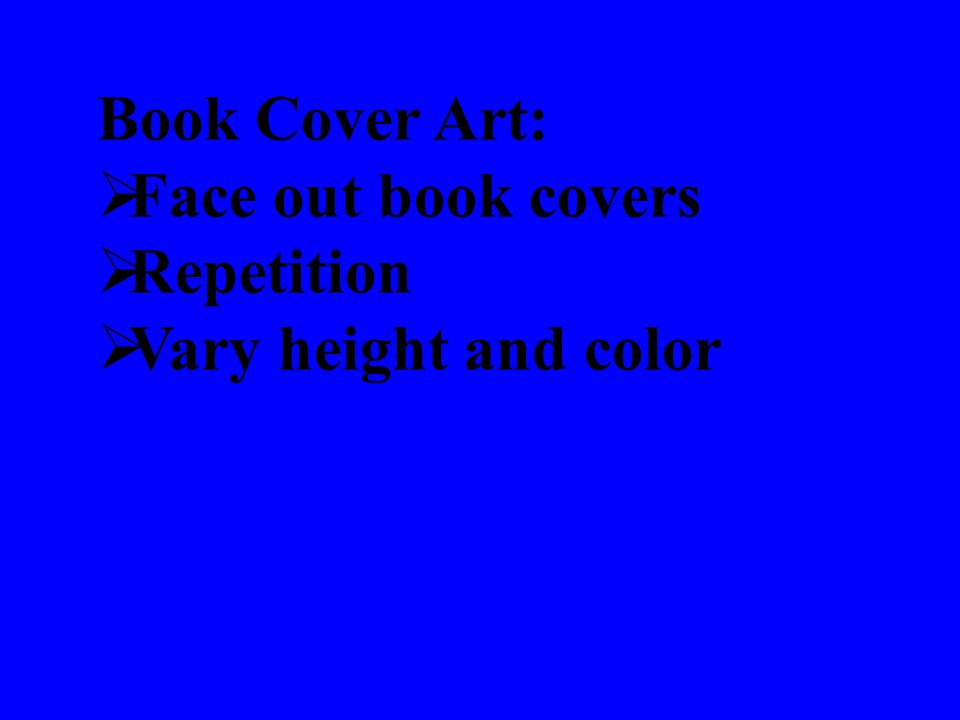 Book Cover Art:  Face out book covers  Repetition  Vary height and color