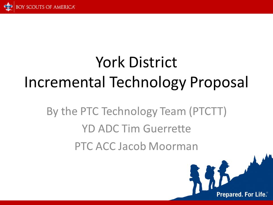 York District Incremental Technology Proposal By the PTC Technology Team (PTCTT) YD ADC Tim Guerrette PTC ACC Jacob Moorman