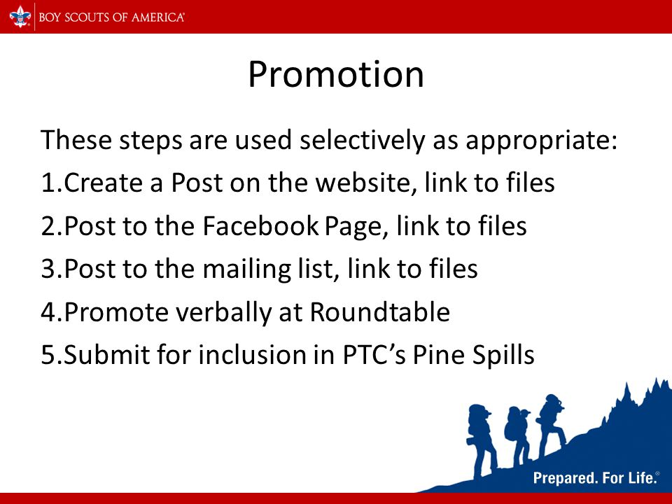 Promotion These steps are used selectively as appropriate: 1.Create a Post on the website, link to files 2.Post to the Facebook Page, link to files 3.Post to the mailing list, link to files 4.Promote verbally at Roundtable 5.Submit for inclusion in PTC's Pine Spills