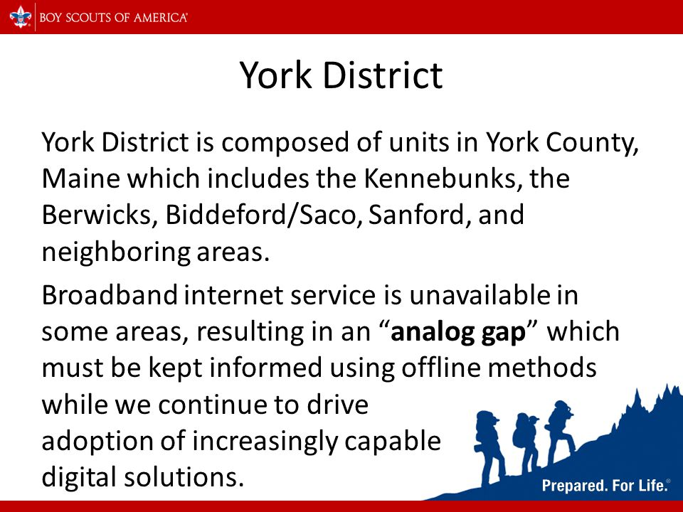 York District York District is composed of units in York County, Maine which includes the Kennebunks, the Berwicks, Biddeford/Saco, Sanford, and neighboring areas.