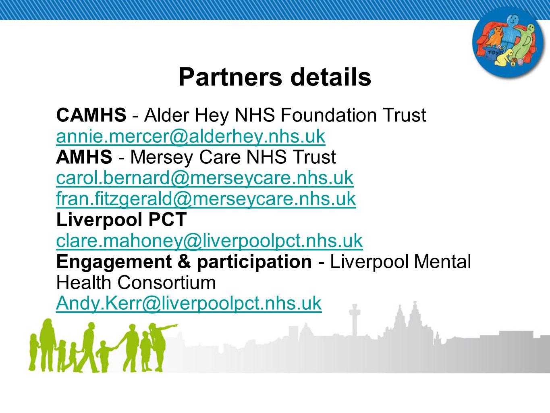 Partners details CAMHS - Alder Hey NHS Foundation Trust annie.mercer@alderhey.nhs.uk annie.mercer@alderhey.nhs.uk AMHS - Mersey Care NHS Trust carol.b