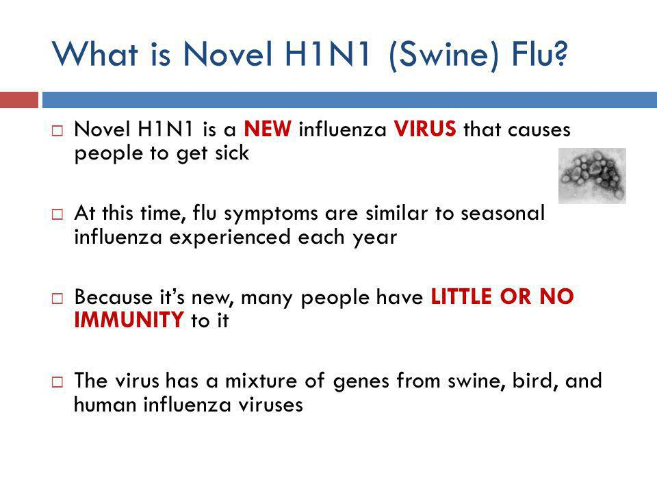 H1N1 Flu Symptoms  Fever (above 100 degrees F)  Cough  Sore Throat  Runny or Stuffy Nose  Body Aches  Headache  Chills  Fatigue  Diarrhea & Vomiting (serious signs / not normal)  Severe illness and death are possible