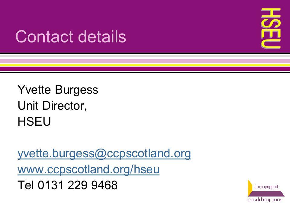Contact details Yvette Burgess Unit Director, HSEU yvette.burgess@ccpscotland.org www.ccpscotland.org/hseu Tel 0131 229 9468