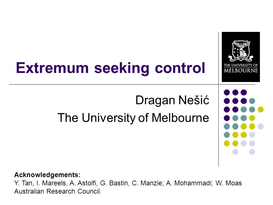 Extremum seeking control Dragan Nešić The University of Melbourne Acknowledgements: Y.
