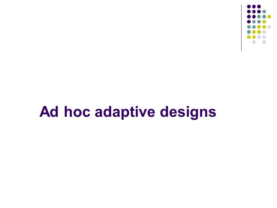 Ad hoc adaptive designs