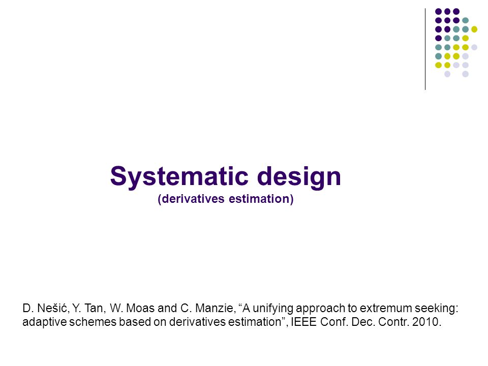 Systematic design (derivatives estimation) D. Nešić, Y.