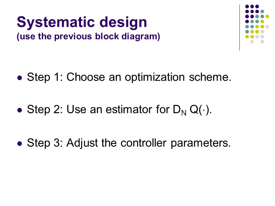 Systematic design (use the previous block diagram) Step 1: Choose an optimization scheme.