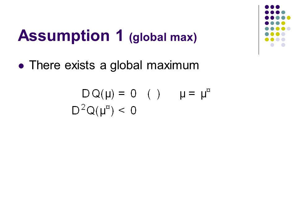 Assumption 1 (global max) There exists a global maximum