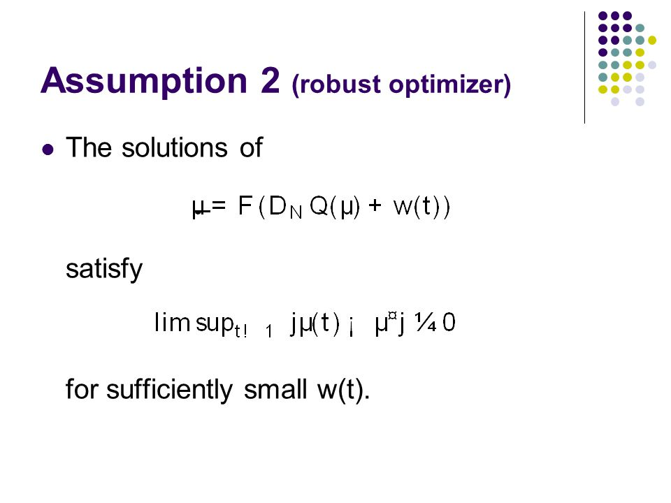 Assumption 2 (robust optimizer) The solutions of satisfy for sufficiently small w(t).