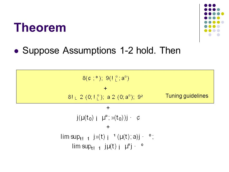 Theorem Suppose Assumptions 1-2 hold. Then Tuning guidelines