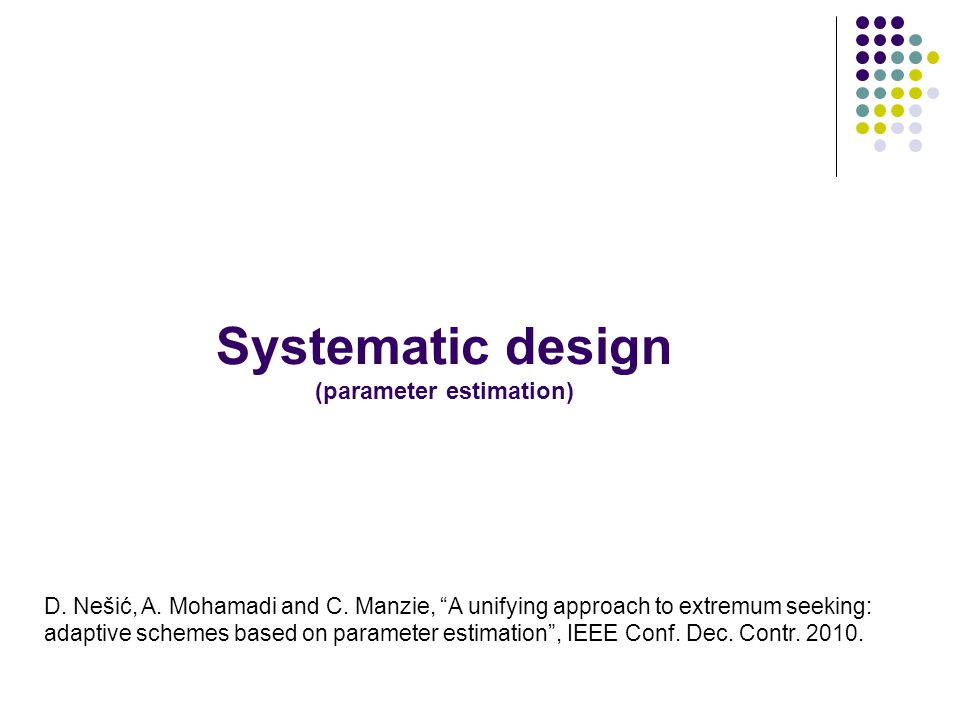 Systematic design (parameter estimation) D. Nešić, A.