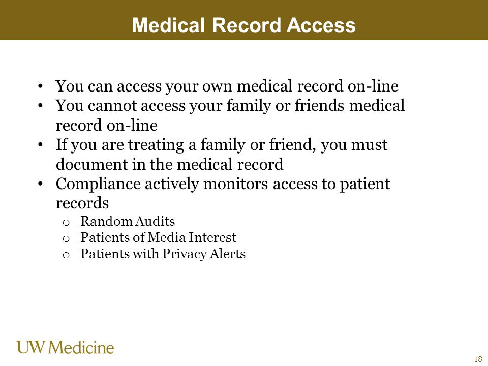 Medical Record Access You can access your own medical record on-line You cannot access your family or friends medical record on-line If you are treati