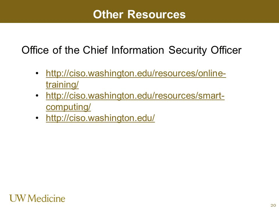 Other Resources Office of the Chief Information Security Officer http://ciso.washington.edu/resources/online- training/http://ciso.washington.edu/reso