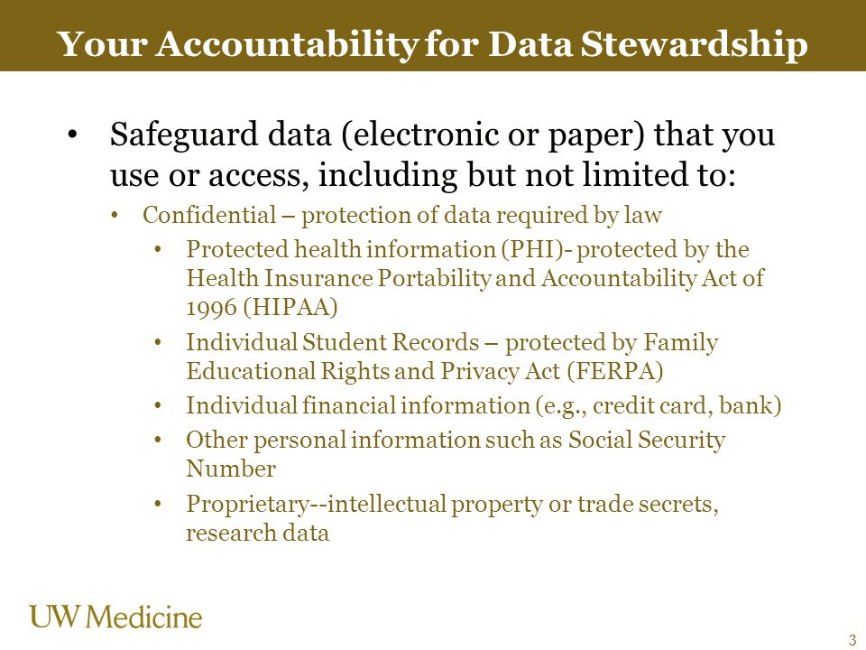 Your Accountability for Data Stewardship Safeguard data (electronic or paper) that you use or access, including but not limited to: Confidential – pro