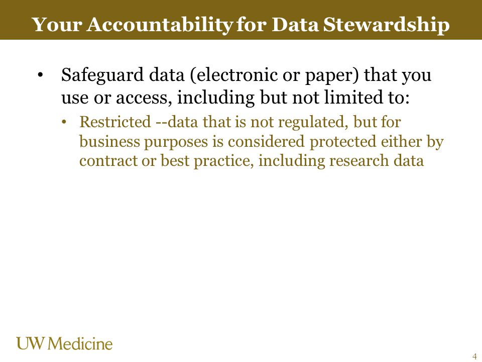 Your Accountability for Data Stewardship Safeguard data (electronic or paper) that you use or access, including but not limited to: Restricted --data