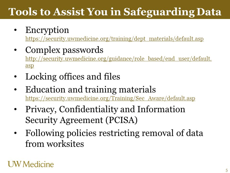 Tools to Assist You in Safeguarding Data Encryption https://security.uwmedicine.org/training/dept_materials/default.asp https://security.uwmedicine.or